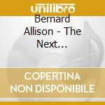 THE NEXT GENERATION                       cd musicale di BERNARD ALLISON