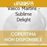SUBLIME DELIGHT                           cd musicale di VASCO MARTINS