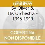 1945-1949 cd musicale di SY OLIVER & HIS ORCH