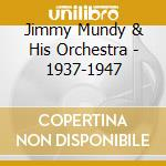 Jimmy Mundy & His Orchestra - 1937-1947 cd musicale di MUNDY JIMMY & HIS OR