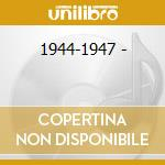 1944-1947 - cd musicale