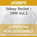 Sidney Bechet - 1949 Vol.3 cd musicale di BECHET SIDNEY