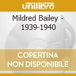 Mildred Bailey - 1939-1940 cd musicale di BAILEY MILDRED