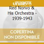Red Norvo & His Orchestra - 1939-1943 cd musicale di NORVO RED & HIS ORCH