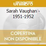 Sarah Vaughan - 1951-1952 cd musicale di VAUGHAN SARAH