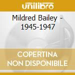 Mildred Bailey - 1945-1947 cd musicale di BAILEY MILDRED