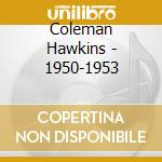 1950-1953 cd musicale di HAWKINS COLEMAN