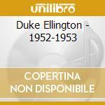 1952-1953 cd musicale di ELLINGTON DUKE