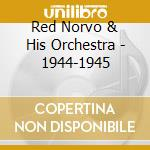 Red Norvo & His Orchestra - 1944-1945 cd musicale di NORVO RED & HIS ORCH