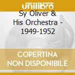 Sy Oliver & His Orchestra - 1949-1952 cd musicale di OLIVER SY & HIS ORCH