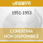 1951-1953 cd musicale