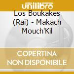 MAKACH MOUCH'KIL                          cd musicale di LOS BOUKAKES (RAI)