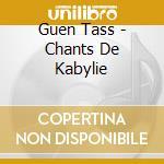 Guen Tass - Chants De Kabylie cd musicale di Artisti Vari