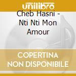 NTI NTI MON AMOUR                         cd musicale di HASNI CHEB