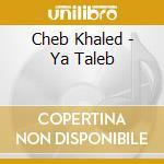 YA TALEB cd musicale di KHALED