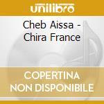 CHIRA FRANCE                              cd musicale di AISSA CHEB