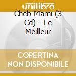 LE MEILLEUR (3CD) cd musicale di CHEB MAMI