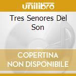 TRES SENORES DEL SON cd musicale di M.CUNI/F.CHAPPOTTIN/