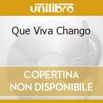 QUE VIVA CHANGO cd musicale di GONZALES CELINA