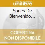 SONES DE BIENVENIDO... cd musicale di MIQUELITO CUNI