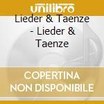 Lieder & Taenze - Lieder & Taenze cd musicale