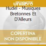 Hudel - Musiques Bretonnes Et D'Alleurs cd musicale di HUDEL
