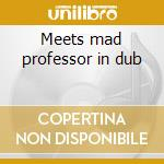 Meets mad professor in dub cd musicale