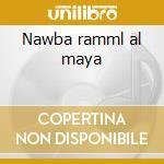 Nawba ramml al maya cd musicale