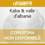 Kaba & valle d'albanie cd musicale