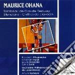 Ohana Maurice - Tombeau De Claude Debussy, Silenciaire,chiffres De Clavecin cd musicale di Maurice Ohana