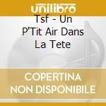 Tsf - Un P'Tit Air Dans La Tete cd musicale
