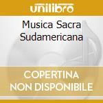 MUSICA SACRA SUDAMERICANA cd musicale di Domenico Zipoli