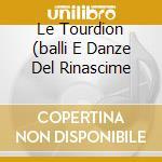LE TOURDION (BALLI E DANZE DEL RINASCIME cd musicale