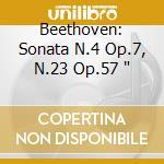 BEETHOVEN: SONATA N.4 OP.7, N.23 OP.57