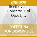 BEETHOVEN: CONCERTO X VL OP.61, CORIOLAN cd musicale