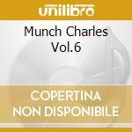 MUNCH CHARLES VOL.6 cd musicale