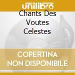 CHANTS DES VOUTES CELESTES                cd musicale di LOGOS