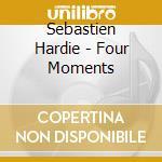 Sebastien Hardie - Four Moments cd musicale di Hardie Sebastian