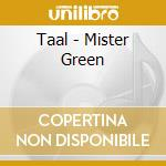 Taal - Mister Green cd musicale di Taal
