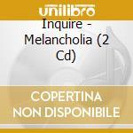 Melancholia cd musicale di Inquire