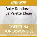 Duke Robillard - La Palette Bleue cd musicale di ROBILLARD DUKE