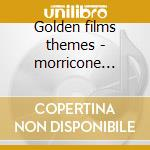Golden films themes - morricone ennio cd musicale