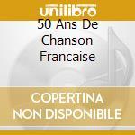Various - 50 Ans De Chanson Francaise cd musicale di Edith Piaf