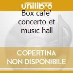 Box cafe' concerto et music hall cd musicale di Artisti Vari