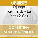 Django Reinhardt - La Mer cd musicale di REINHARDT DJANGO