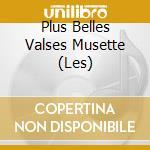Various Artists - Plus Belles Valses Muset. cd musicale di AA.VV.
