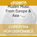 Muslim Music From Europe & Asia - Bosnia/Macedonia/Afghan.. cd musicale