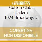 Cotton Club - Harlem 1924-Broadway 1936 cd musicale