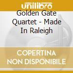 MADE IN RALEIGH cd musicale di GOLDEN GATE QUARTET