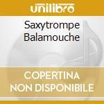 Saxytrompe Balamouche cd musicale di CULASSO/KREMER/CERRI